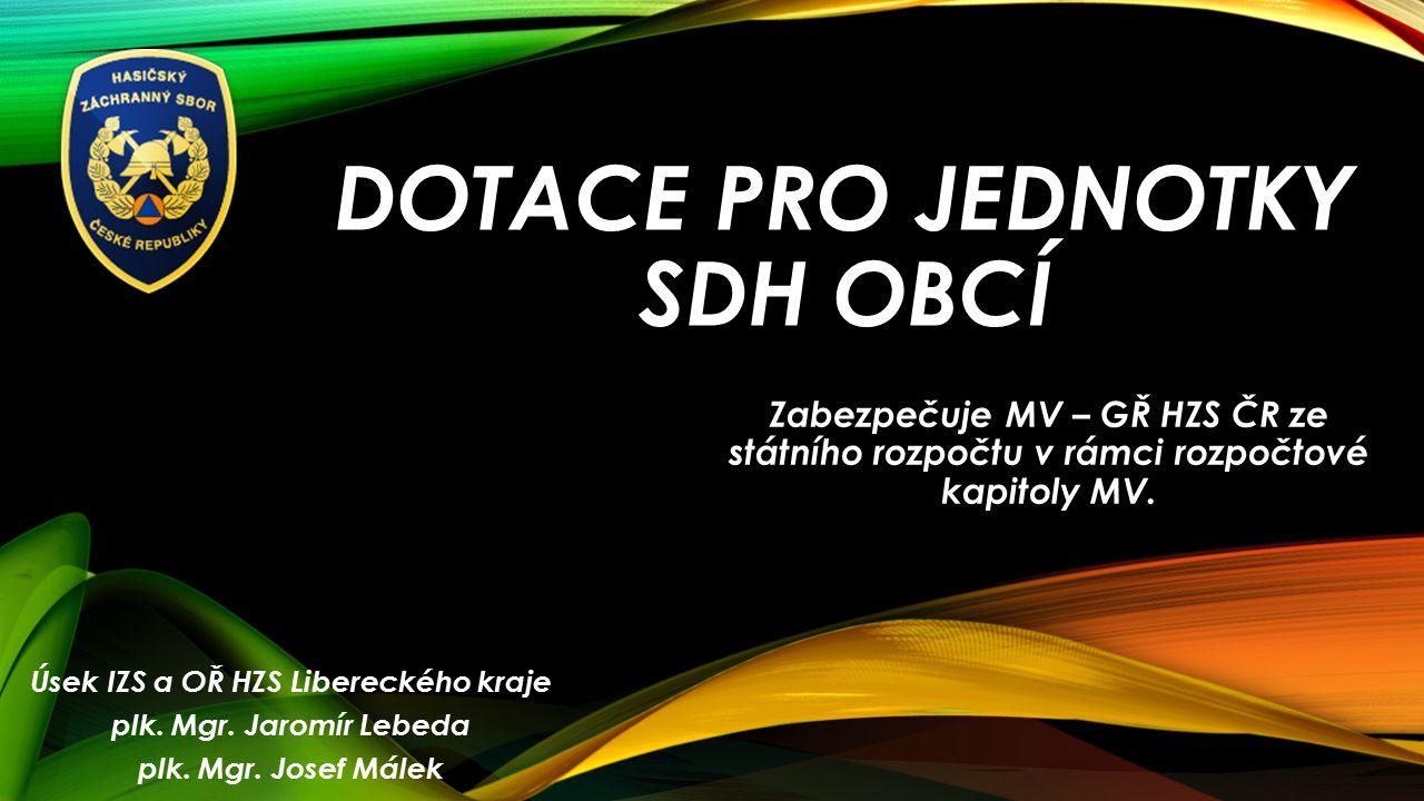 DOTACE PRO JEDNOTKY SDH OBCÍ Zabezpečuje MV – GŘ HZS ČR ze státního rozpočtu v rámci rozpočtové kapitoly MV.