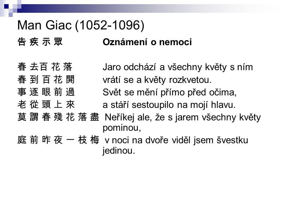 Man Giac (1052-1096) 告 疾 示 眾 Oznámení o nemoci 春 去百 花 落 Jaro odchází a všechny květy s ním 春 到 百 花 開 vrátí se a květy rozkvetou.