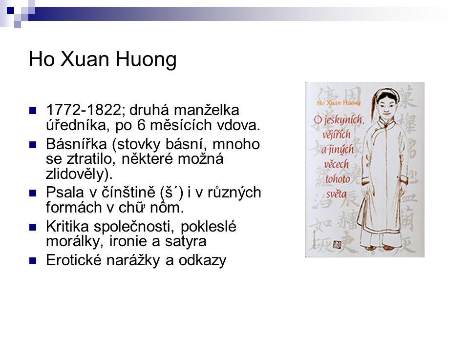 Ho Xuan Huong 1772-1822; druhá manželka úředníka, po 6 měsících vdova.