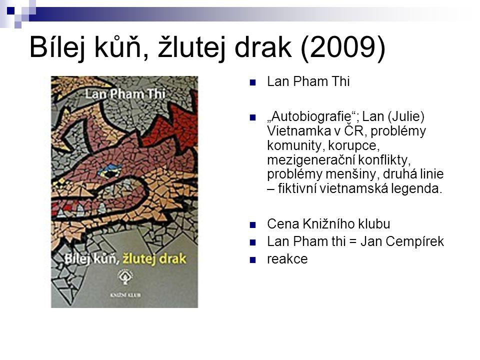 """Bílej kůň, žlutej drak (2009) Lan Pham Thi """"Autobiografie ; Lan (Julie) Vietnamka v ČR, problémy komunity, korupce, mezigenerační konflikty, problémy menšiny, druhá linie – fiktivní vietnamská legenda."""