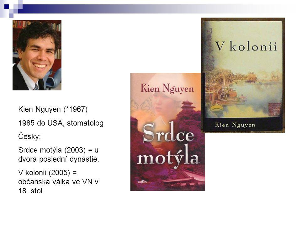 Kien Nguyen (*1967) 1985 do USA, stomatolog Česky: Srdce motýla (2003) = u dvora poslední dynastie.