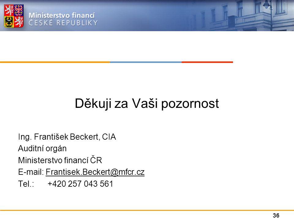 Děkuji za Vaši pozornost Ing. František Beckert, CIA Auditní orgán Ministerstvo financí ČR E-mail: Frantisek.Beckert@mfcr.cz Tel.: +420 257 043 561 36