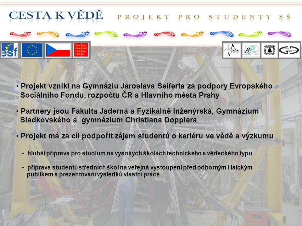 Projekt vznikl na Gymnáziu Jaroslava Seiferta za podpory Evropského Sociálního Fondu, rozpočtu ČR a Hlavního města Prahy Partnery jsou Fakulta Jaderná