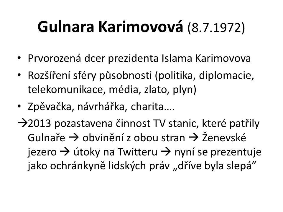 Gulnara Karimovová (8.7.1972) Prvorozená dcer prezidenta Islama Karimovova Rozšíření sféry působnosti (politika, diplomacie, telekomunikace, média, zlato, plyn) Zpěvačka, návrhářka, charita….