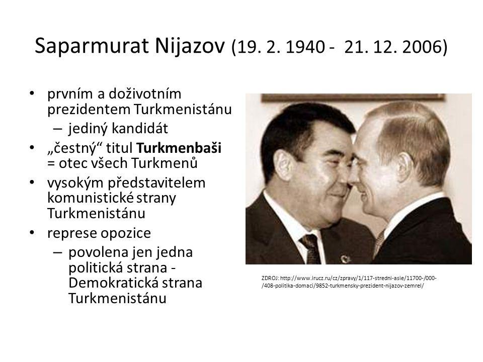 Saparmurat Nijazov (19. 2. 1940 - 21. 12.