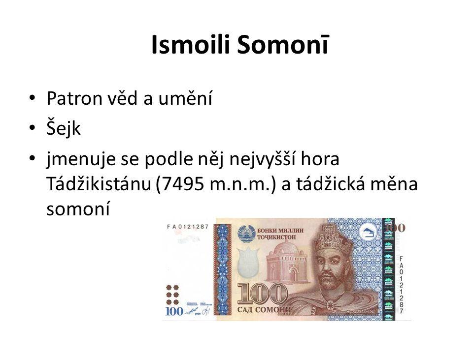 Ismoili Somonī Patron věd a umění Šejk jmenuje se podle něj nejvyšší hora Tádžikistánu (7495 m.n.m.) a tádžická měna somoní