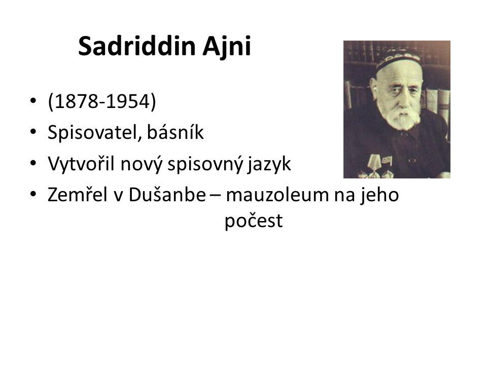 Sadriddin Ajni (1878-1954) Spisovatel, básník Vytvořil nový spisovný jazyk Zemřel v Dušanbe – mauzoleum na jeho počest