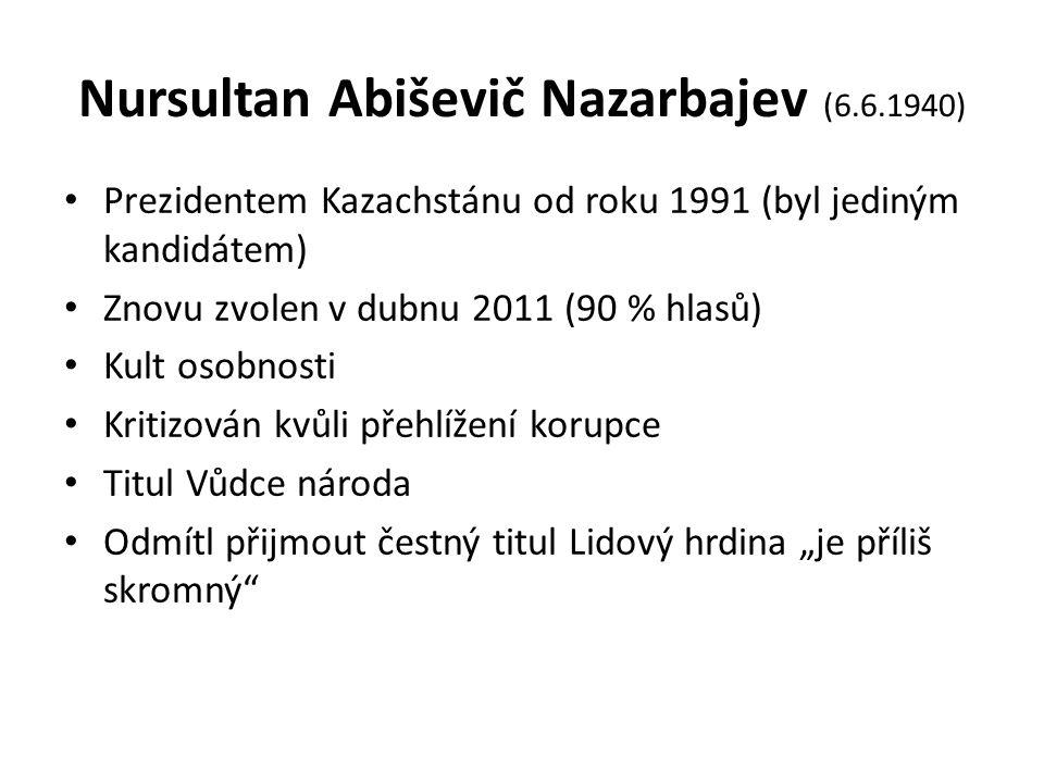 """Nursultan Abiševič Nazarbajev (6.6.1940) Prezidentem Kazachstánu od roku 1991 (byl jediným kandidátem) Znovu zvolen v dubnu 2011 (90 % hlasů) Kult osobnosti Kritizován kvůli přehlížení korupce Titul Vůdce národa Odmítl přijmout čestný titul Lidový hrdina """"je příliš skromný"""