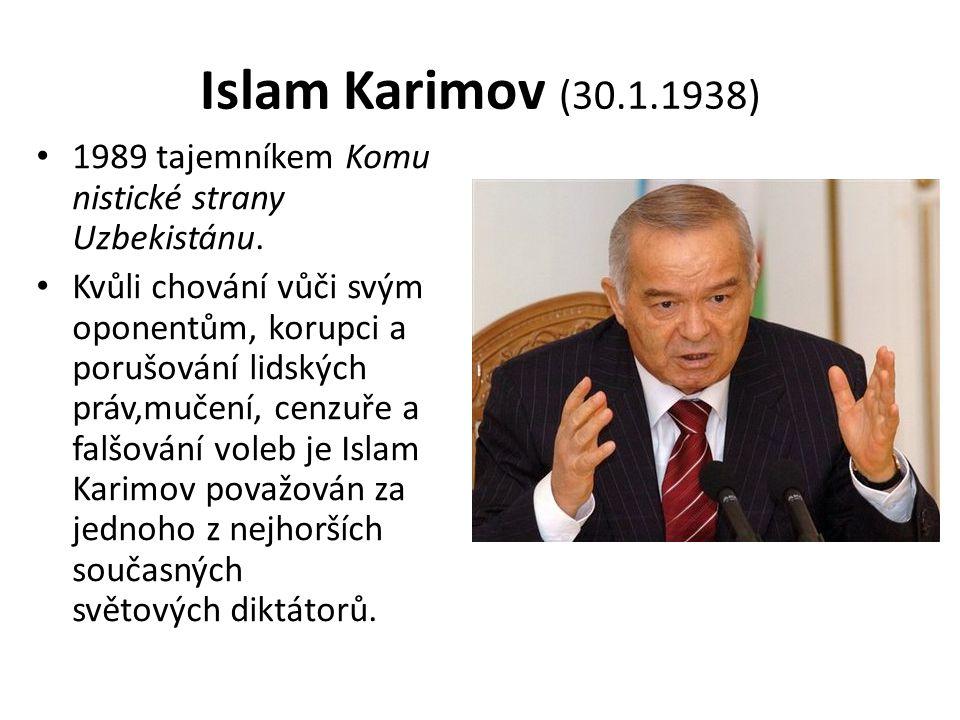 Islam Karimov (30.1.1938) 1989 tajemníkem Komu nistické strany Uzbekistánu.