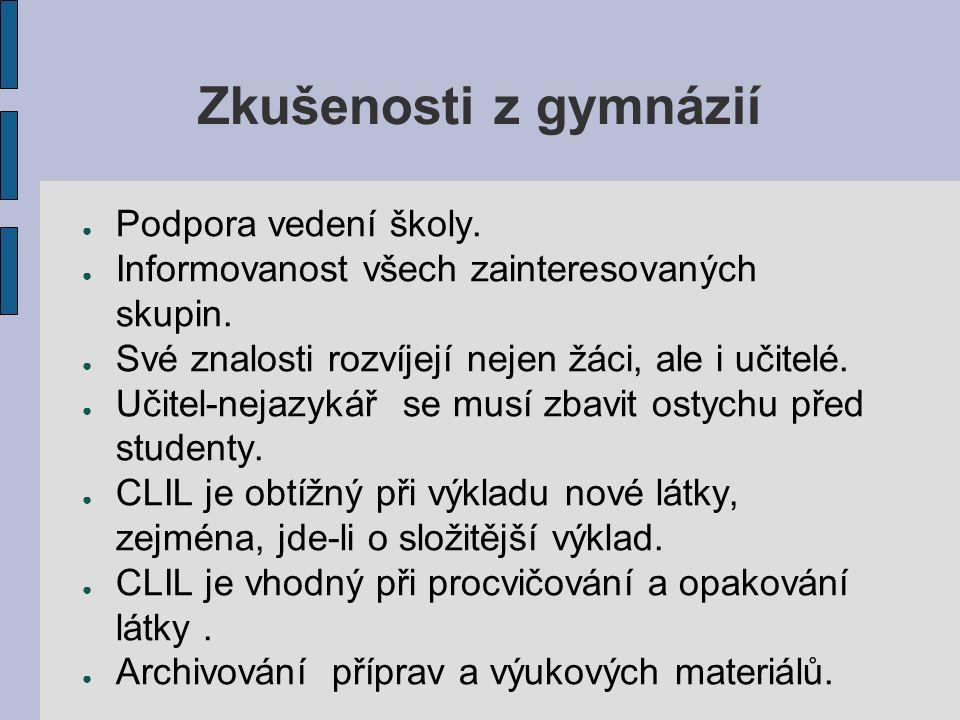 Zkušenosti z gymnázií ● Podpora vedení školy. ● Informovanost všech zainteresovaných skupin.