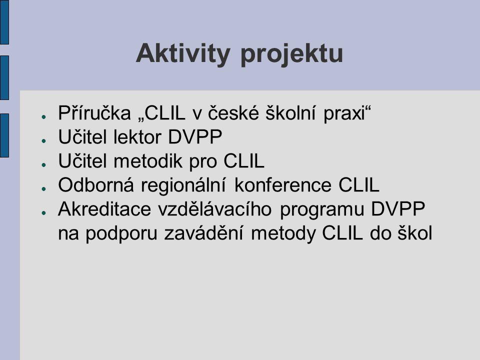 Doporučení pro zavádění CLILu na školách – učitelé ● Formulovat kontrolovatelné výstupy z učení a zvažovat optimální formy hodnocení jazykové i předmětové složky.