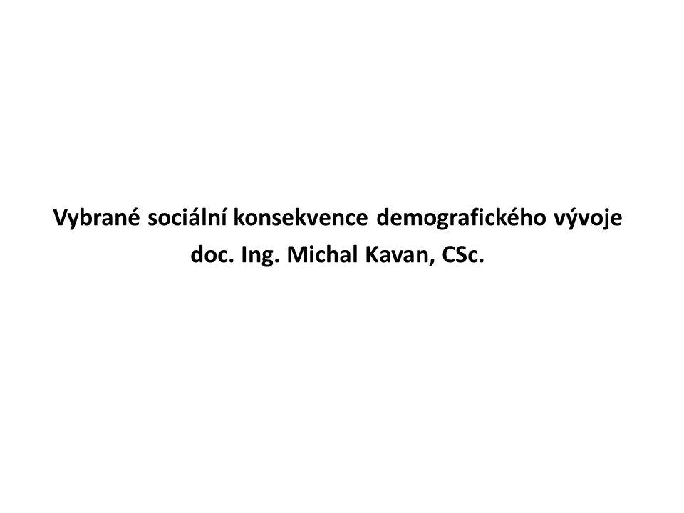 Vybrané sociální konsekvence demografického vývoje doc. Ing. Michal Kavan, CSc.