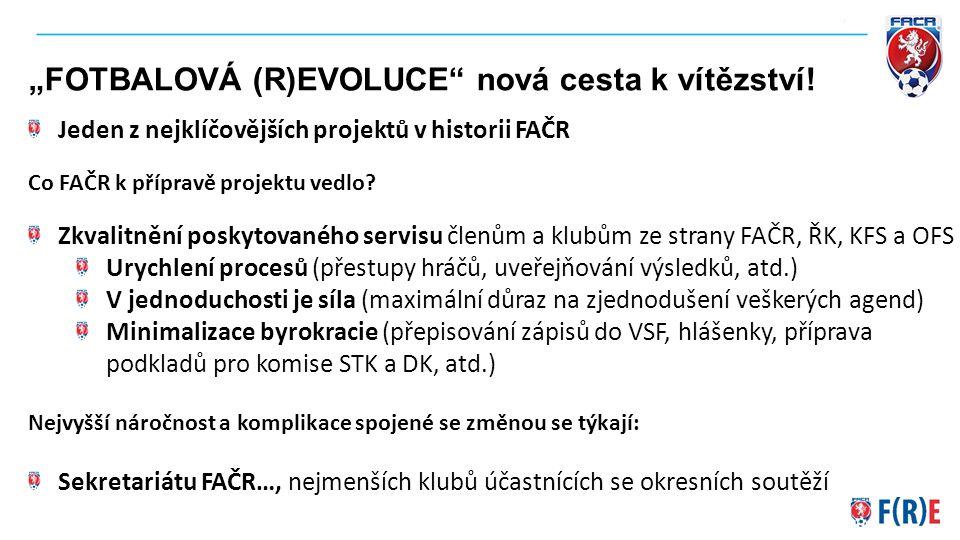 """""""FOTBALOVÁ (R)EVOLUCE"""" nová cesta k vítězství! Jeden z nejklíčovějších projektů v historii FAČR Co FAČR k přípravě projektu vedlo? Zkvalitnění poskyto"""