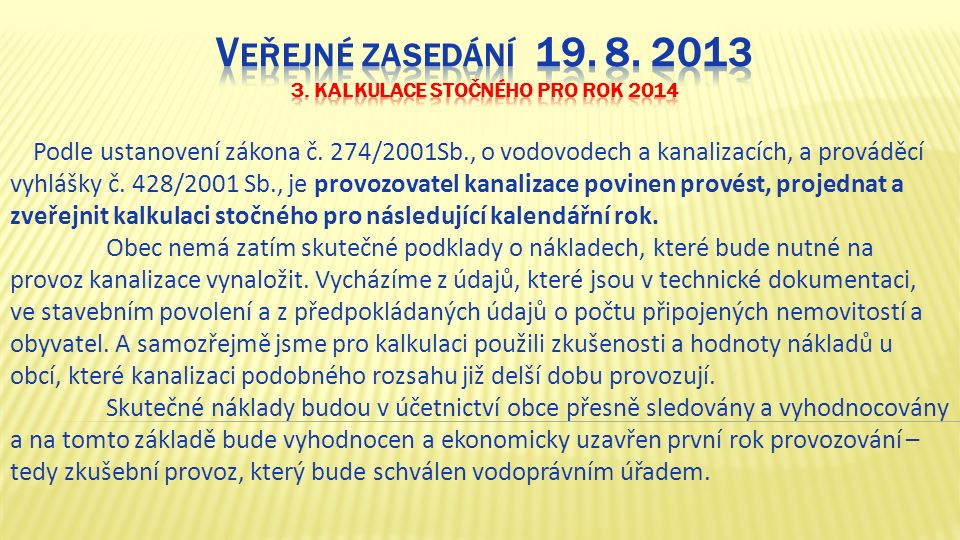 Podle ustanovení zákona č. 274/2001Sb., o vodovodech a kanalizacích, a prováděcí vyhlášky č.