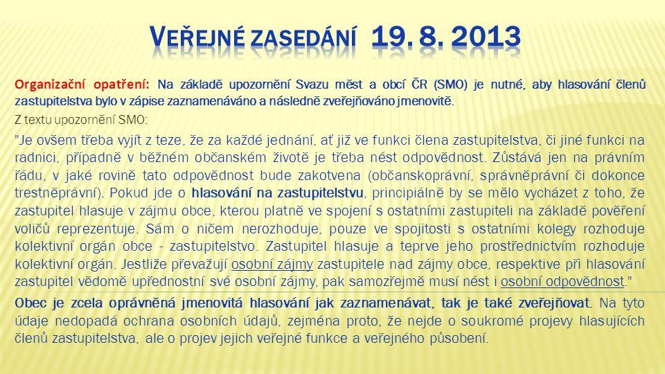 Organizační opatření: Na základě upozornění Svazu měst a obcí ČR (SMO) je nutné, aby hlasování členů zastupitelstva bylo v zápise zaznamenáváno a následně zveřejňováno jmenovitě.