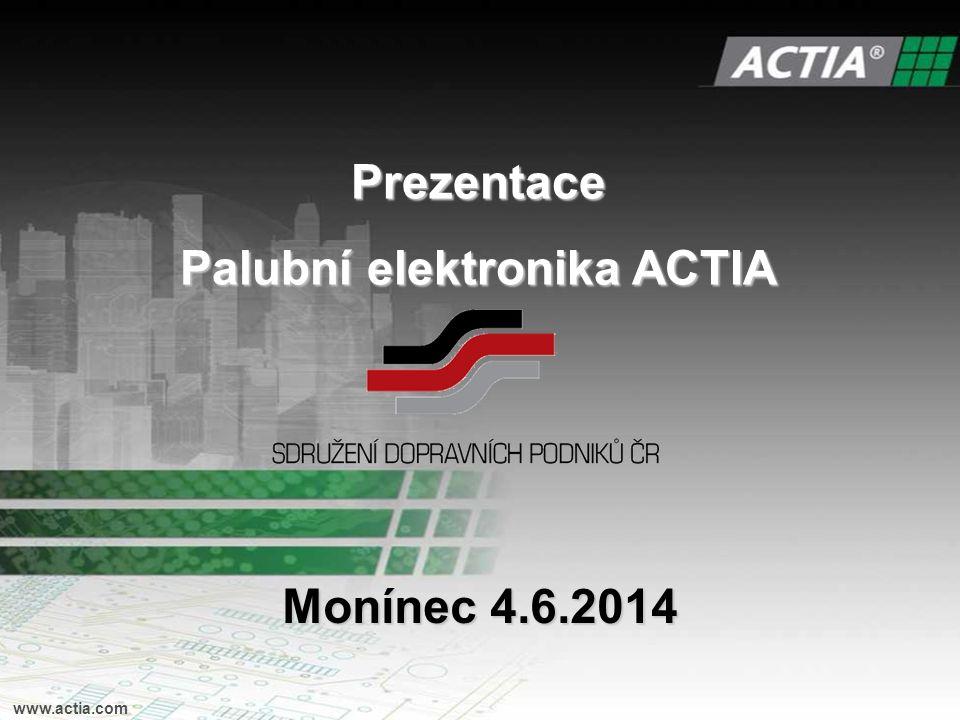 Prezentace Palubní elektronika ACTIA www.actia.com Monínec 4.6.2014