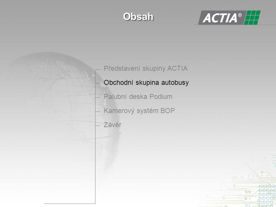 ObsahObsah — Představení skupiny ACTIA — Obchodní skupina autobusy — Palubní deska Podium — Kamerový systém BOP — Závěr