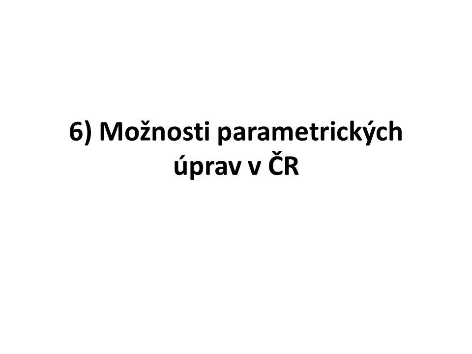 6) Možnosti parametrických úprav v ČR