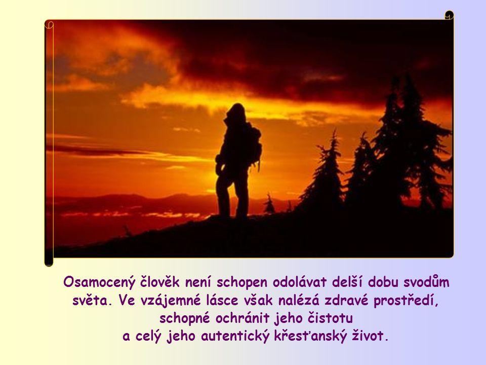 Vzájemná láska vytváří upřímné sdílení, atmosféru, jejíž hlavní charakteristikou je právě otevřenost a čistota díky přítomnosti Boha, který jediný v nás může stvořit čisté srdce.