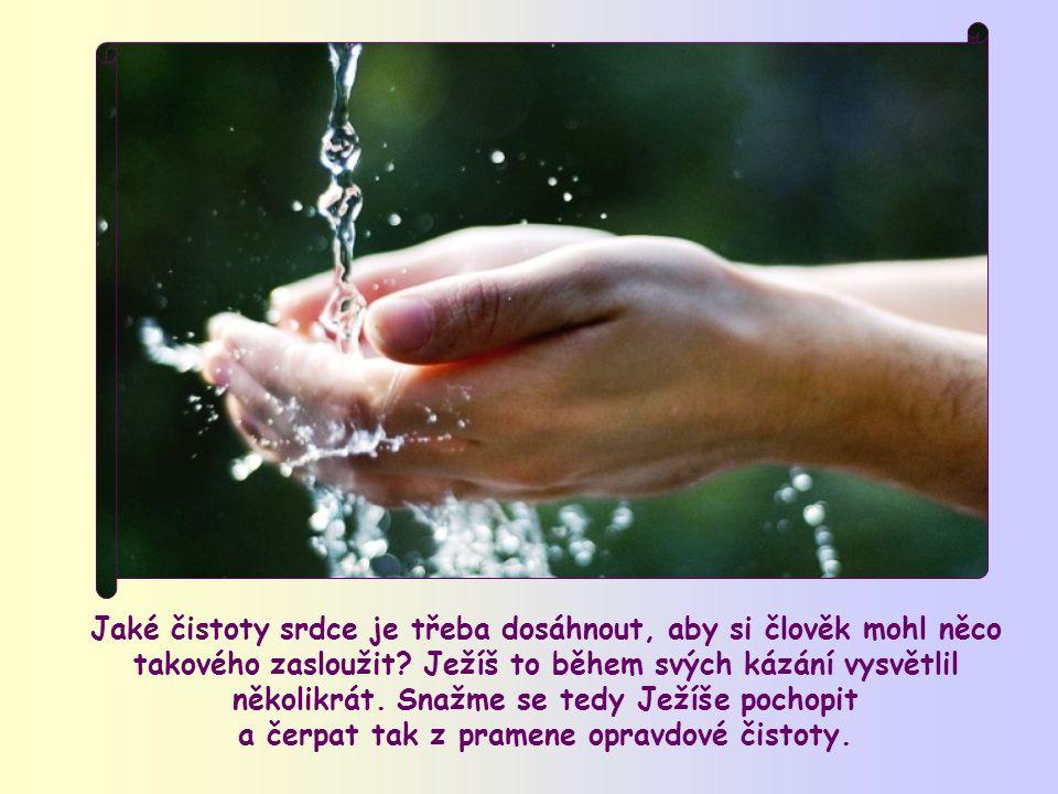 V Ježíšových blahoslavenstvích zčásti zaznívalo to, co už učedníci znali. Poprvé však slyšeli o tom, že lidé čistého srdce jsou nejen hodni vystoupit