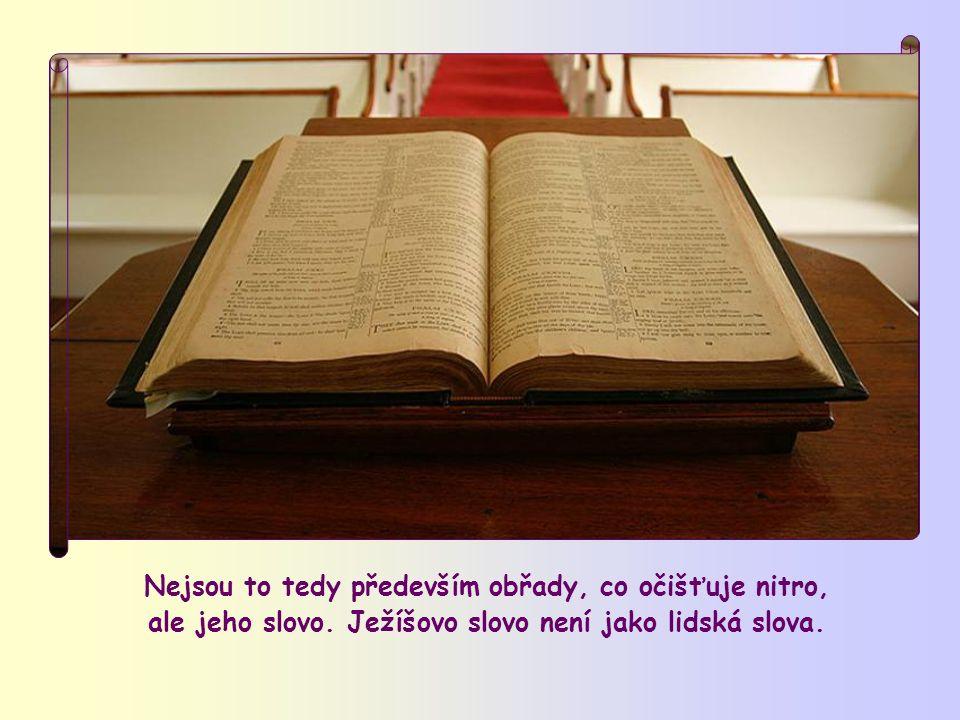 """Podle Ježíše máme svrchovaný prostředek k očišťování: """"Vy jste už čistí tím slovem, které jsem k vám mluvil"""