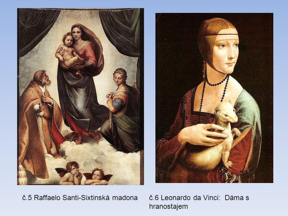 č.5 Raffaelo Santi-Sixtinská madonač.6 Leonardo da Vinci: Dáma s hranostajem