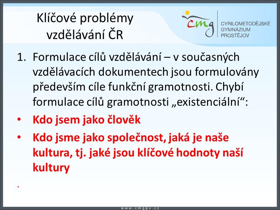 Klíčové problémy vzdělávání ČR 1.Formulace cílů vzdělávání – v současných vzdělávacích dokumentech jsou formulovány především cíle funkční gramotnosti