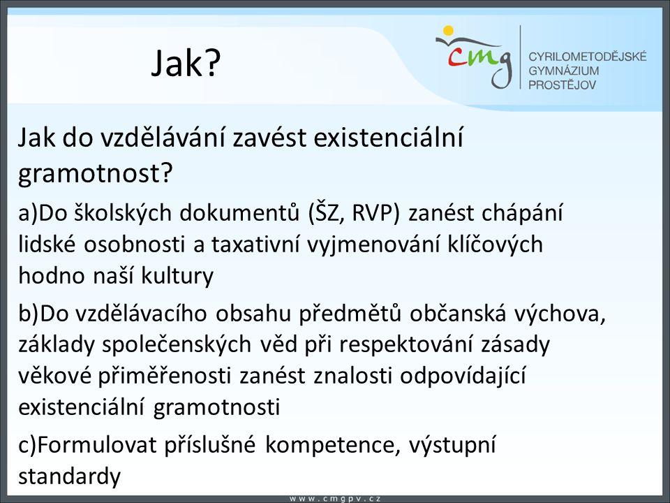 Jak? Jak do vzdělávání zavést existenciální gramotnost? a)Do školských dokumentů (ŠZ, RVP) zanést chápání lidské osobnosti a taxativní vyjmenování klí