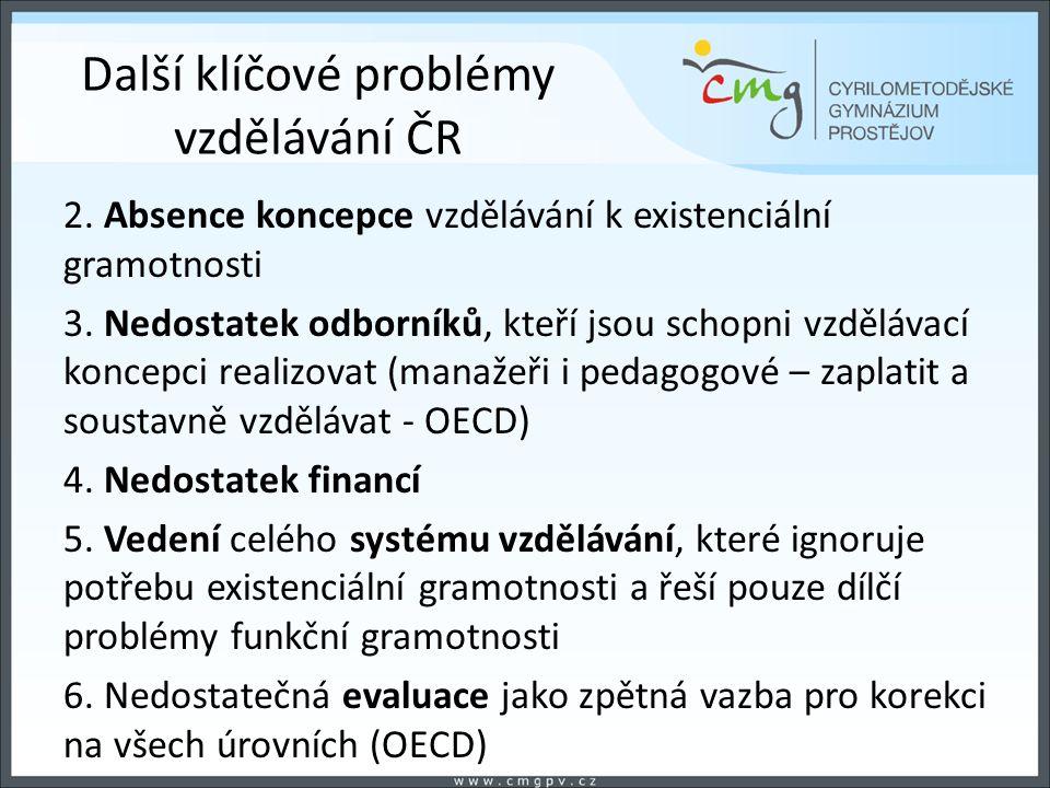 Další klíčové problémy vzdělávání ČR 2. Absence koncepce vzdělávání k existenciální gramotnosti 3. Nedostatek odborníků, kteří jsou schopni vzdělávací