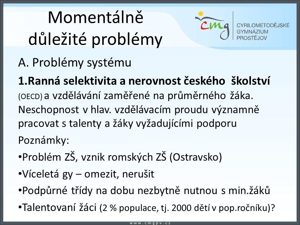 Momentálně důležité problémy A. Problémy systému 1.Ranná selektivita a nerovnost českého školství (OECD) a vzdělávání zaměřené na průměrného žáka. Nes