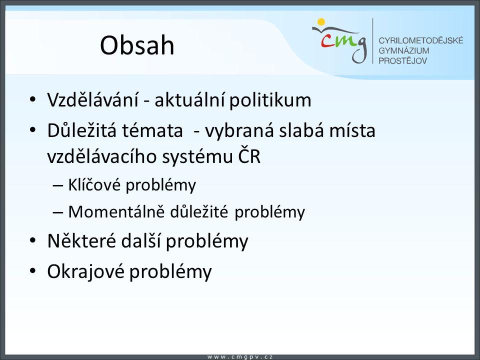 Obsah Vzdělávání - aktuální politikum Důležitá témata - vybraná slabá místa vzdělávacího systému ČR – Klíčové problémy – Momentálně důležité problémy