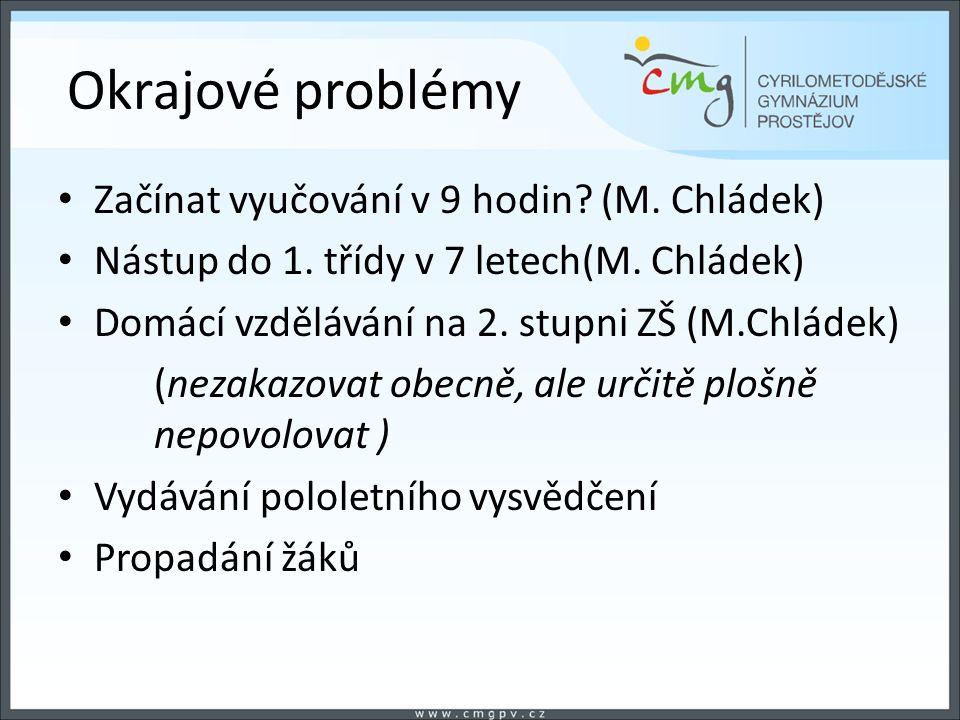 Okrajové problémy Začínat vyučování v 9 hodin? (M. Chládek) Nástup do 1. třídy v 7 letech(M. Chládek) Domácí vzdělávání na 2. stupni ZŠ (M.Chládek) (n