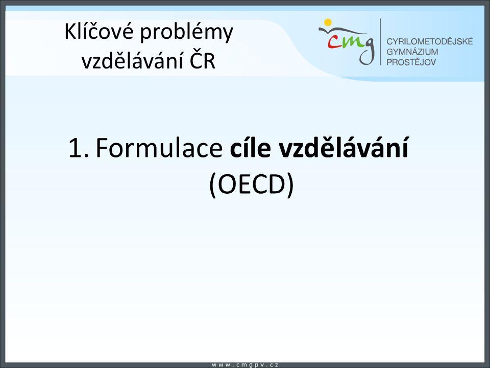 Klíčové problémy vzdělávání ČR 1.Formulace cíle vzdělávání (OECD)