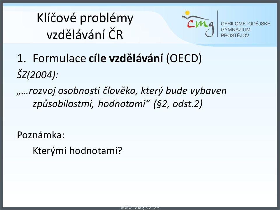 """Klíčové problémy vzdělávání ČR 1.Formulace cíle vzdělávání (OECD) ŠZ(2004): """"…rozvoj osobnosti člověka, který bude vybaven způsobilostmi, hodnotami (§2, odst.2) Poznámka: Kterými hodnotami"""