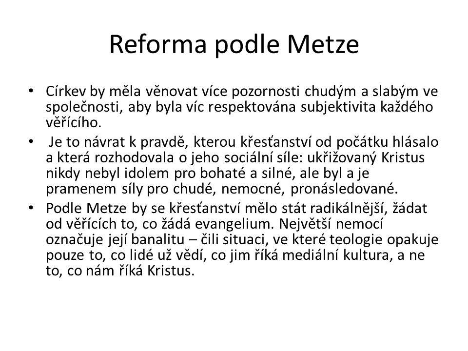 Reforma podle Metze Církev by měla věnovat více pozornosti chudým a slabým ve společnosti, aby byla víc respektována subjektivita každého věřícího.