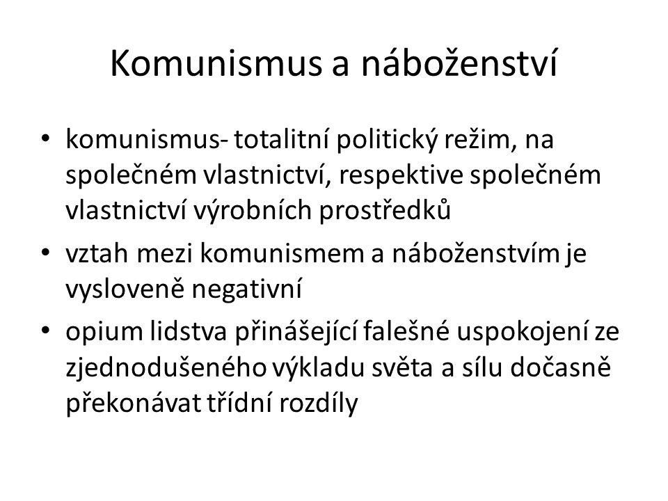 Komunismus a náboženství komunismus- totalitní politický režim, na společném vlastnictví, respektive společném vlastnictví výrobních prostředků vztah mezi komunismem a náboženstvím je vysloveně negativní opium lidstva přinášející falešné uspokojení ze zjednodušeného výkladu světa a sílu dočasně překonávat třídní rozdíly
