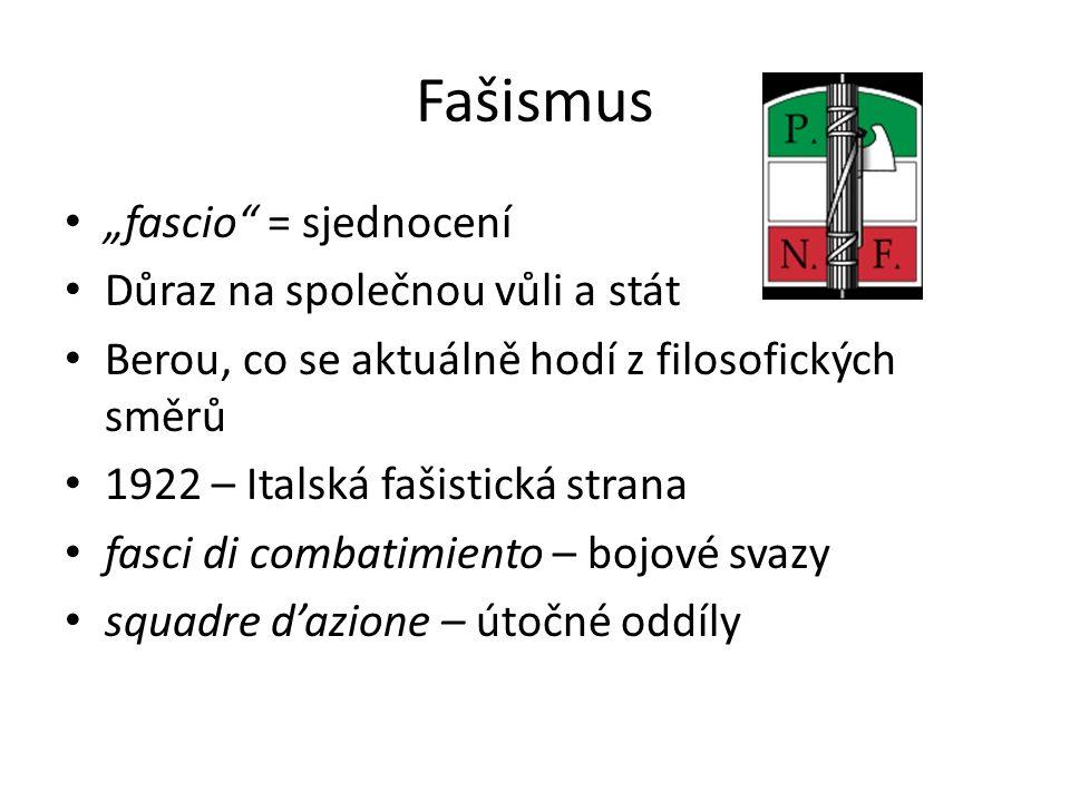 """Fašismus """"fascio = sjednocení Důraz na společnou vůli a stát Berou, co se aktuálně hodí z filosofických směrů 1922 – Italská fašistická strana fasci di combatimiento – bojové svazy squadre d'azione – útočné oddíly"""