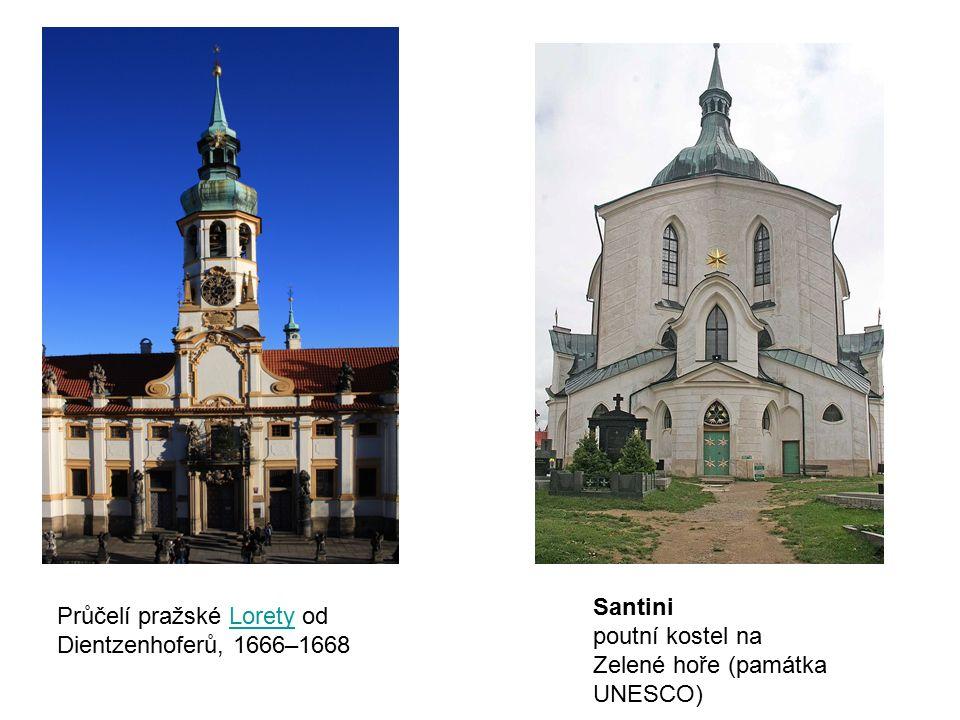 Průčelí pražské Lorety od Dientzenhoferů, 1666–1668Lorety Santini poutní kostel na Zelené hoře (památka UNESCO)
