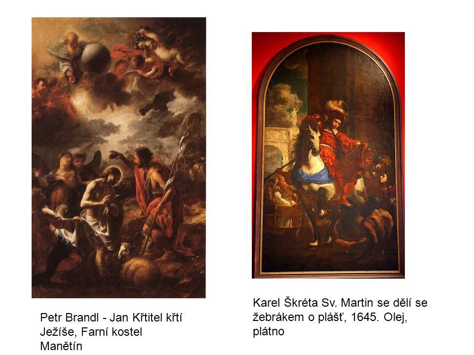 Petr Brandl - Jan Křtitel křtí Ježíše, Farní kostel Manětín Karel Škréta Sv. Martin se dělí se žebrákem o plášť, 1645. Olej, plátno