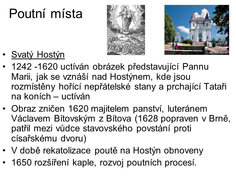 Poutní místa Svatý Hostýn 1242 -1620 uctíván obrázek představující Pannu Marii, jak se vznáší nad Hostýnem, kde jsou rozmístěny hořící nepřátelské sta