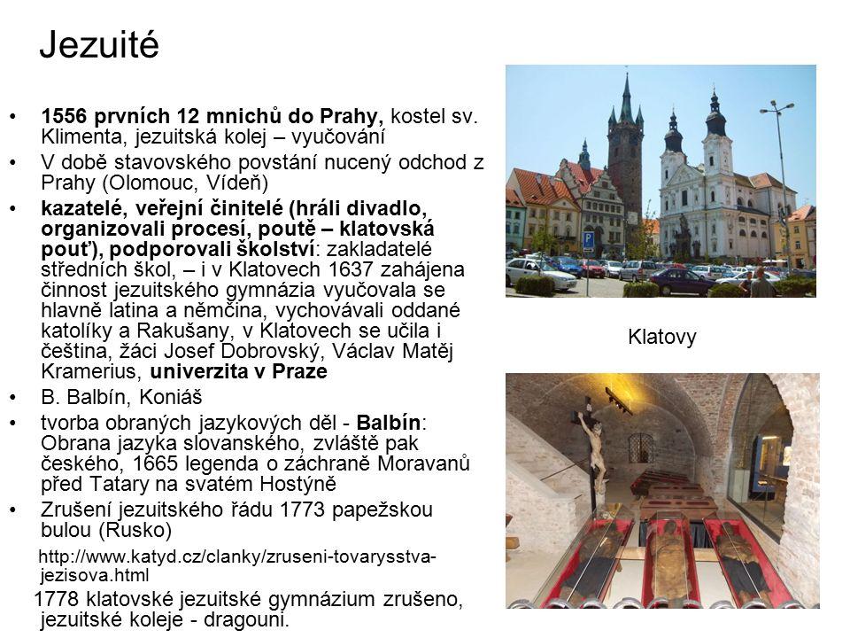 Jezuité 1556 prvních 12 mnichů do Prahy, kostel sv. Klimenta, jezuitská kolej – vyučování V době stavovského povstání nucený odchod z Prahy (Olomouc,