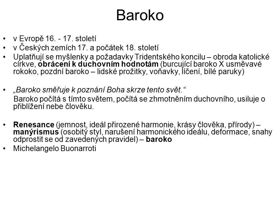 Baroko v Evropě 16. - 17. století v Českých zemích 17. a počátek 18. století Uplatňují se myšlenky a požadavky Tridentského koncilu – obroda katolické