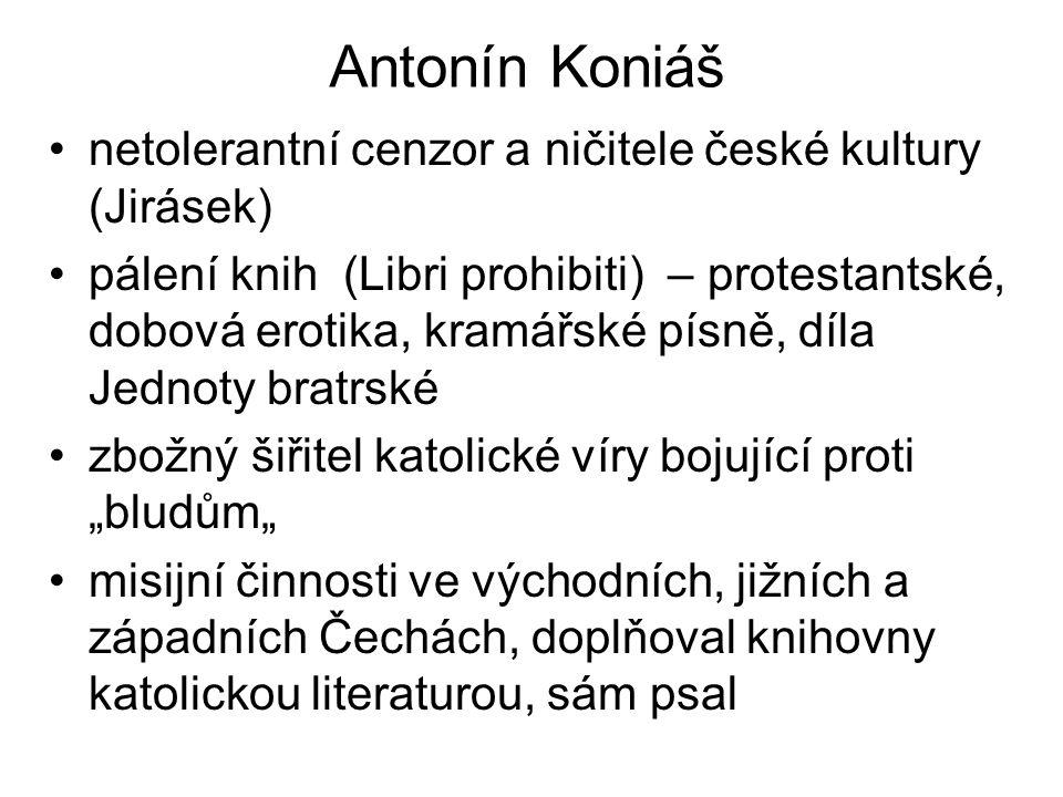Antonín Koniáš netolerantní cenzor a ničitele české kultury (Jirásek) pálení knih (Libri prohibiti) – protestantské, dobová erotika, kramářské písně,