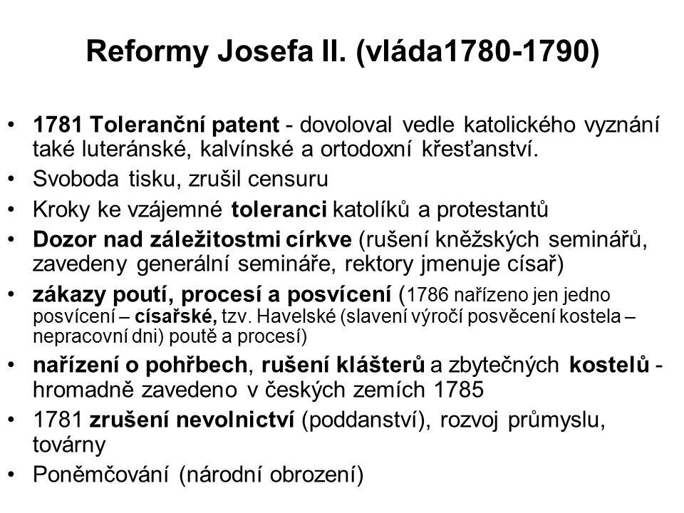 Reformy Josefa II. (vláda1780-1790) 1781 Toleranční patent - dovoloval vedle katolického vyznání také luteránské, kalvínské a ortodoxní křesťanství. S