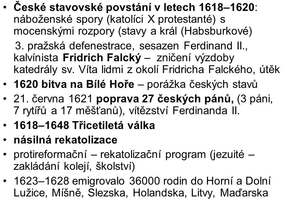 České stavovské povstání v letech 1618–1620: náboženské spory (katolíci X protestanté) s mocenskými rozpory (stavy a král (Habsburkové) 3. pražská def