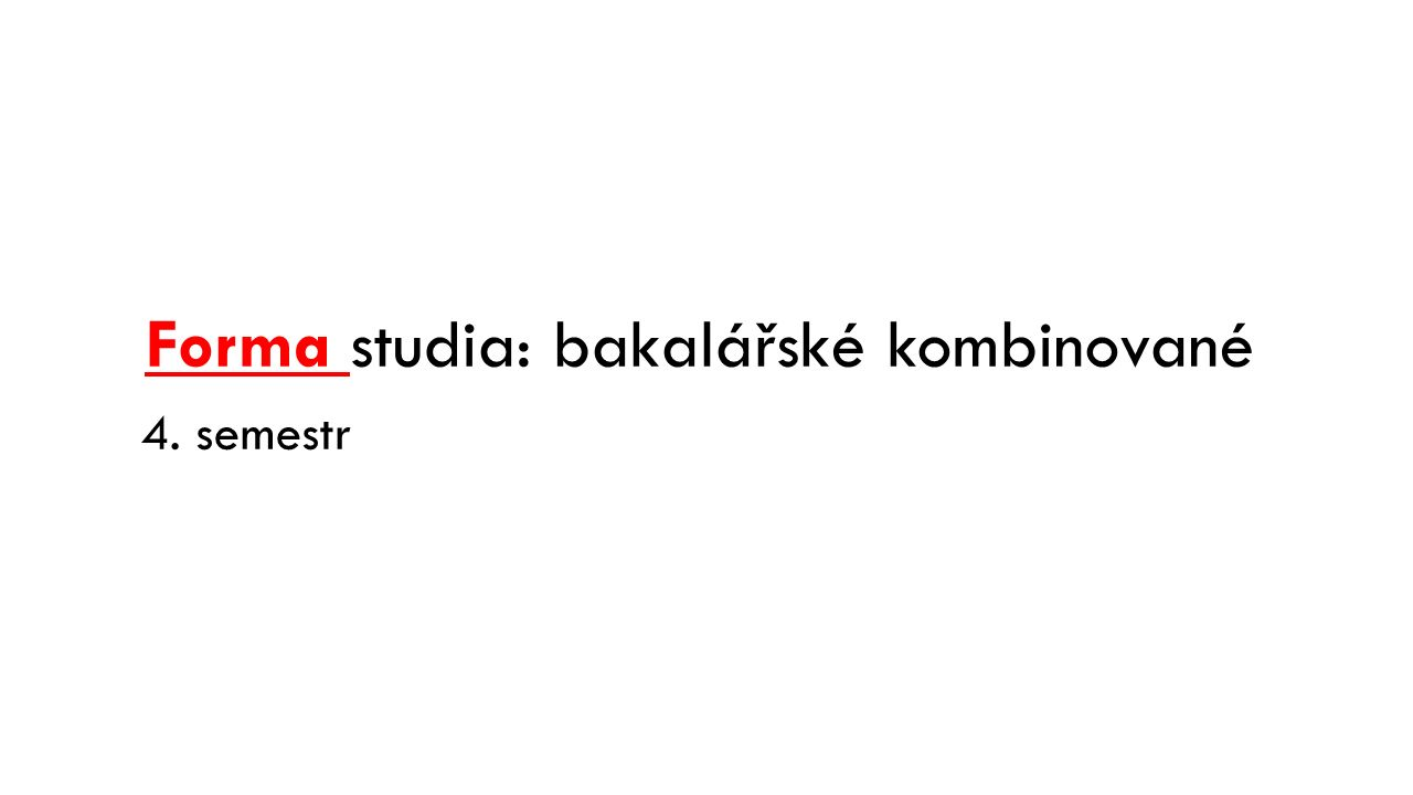 Forma studia: bakalářské kombinované 4. semestr
