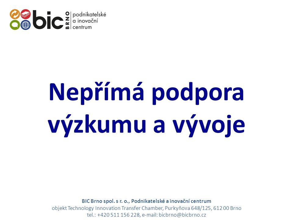 BIC Brno spol. s r. o., Podnikatelské a inovační centrum objekt Technology Innovation Transfer Chamber, Purkyňova 648/125, 612 00 Brno tel.: +420 511