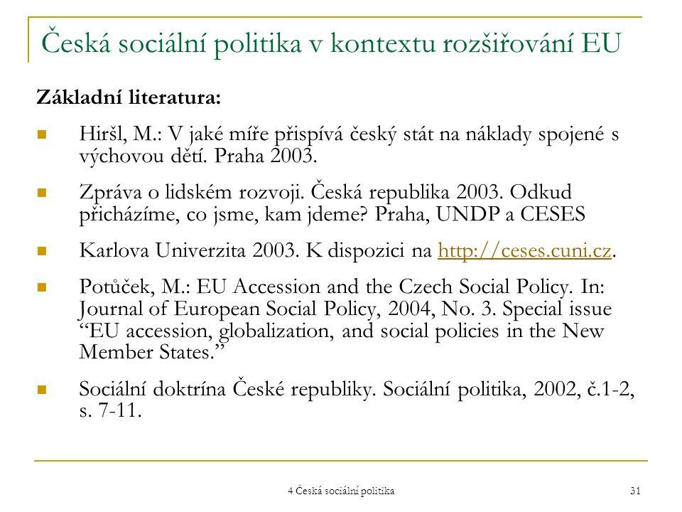 4 Česká sociální politika 31 Česká sociální politika v kontextu rozšiřování EU Základní literatura: Hiršl, M.: V jaké míře přispívá český stát na nákl