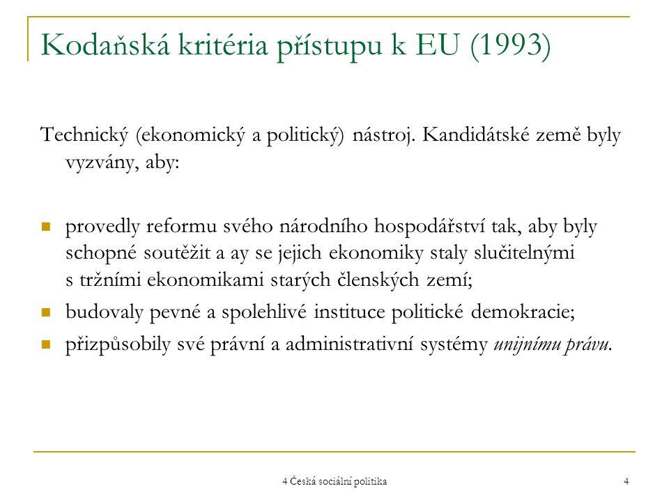 4 Česká sociální politika 4 Koda ň ská kritéria p ř ístupu k EU (1993) Technický (ekonomický a politický) nástroj. Kandidátské země byly vyzvány, aby: