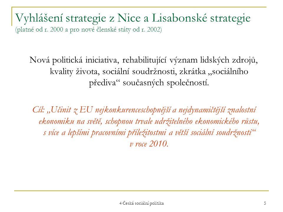 4 Česká sociální politika 6 Specifické sociální podmínky a možnosti sociální politiky nových členských států Existoval zřejmý rozpor mezi Kodaňskými přístupovými kritérii (1993) a Lisabonskou strategií (2000), která se stala závaznou pro nové členské státy až v roce 2002.